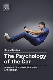 The Psychology of the Car: Automobile Admiration, Attachment, and Addiction