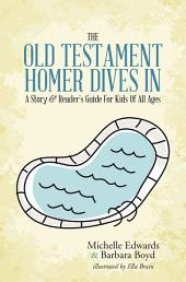 The Old Testament: Homer Dives In; A Story & Reader?s Guide For Kids Of All Ages