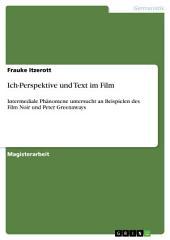 Ich-Perspektive und Text im Film: Intermediale Phänomene untersucht an Beispielen des Film Noir und Peter Greenaways