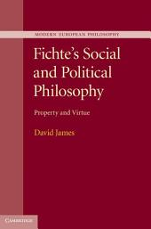 Fichte's Social and Political Philosophy: Property and Virtue