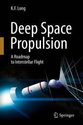Deep Space Propulsion: A Roadmap to Interstellar Flight
