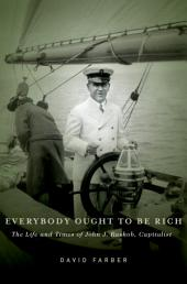 Everybody Ought to Be Rich: The Life and Times of John J. Raskob, Capitalist