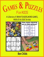 Games and Puzzles for Kids: A Collection of Brain teasers, Word Games, Riddles and Logic for Kids