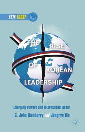 The Rise of Korean Leadership: Emerging Powers and Liberal International Order