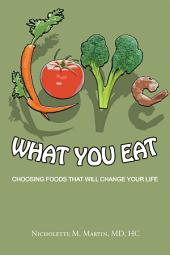 Love What You Eat:: Choosing Foods That Will Change Your Life