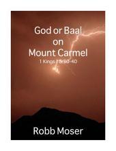 God or Baal on Mount Carmel: 1 Kings 18:30-40