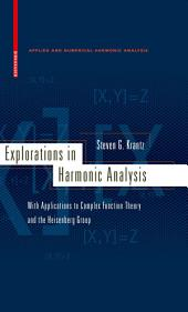 Explorations in Harmonic Analysis: With Applications to Complex Function Theory and the Heisenberg Group