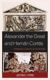 Alexander the Great and Hernán Cortés: Ambiguous Legacies of Leadership