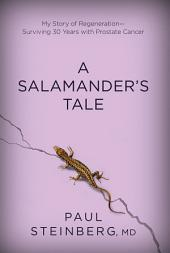 A Salamander's Tale: My Story of RegenerationÑSurviving 30 Years with Prostate Cancer