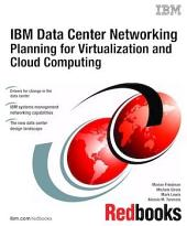 IBM Data Center Networking: Planning for Virtualization and Cloud Computing