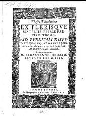 Theses theologicae ex plerisque materiis primae partis D. Thomae