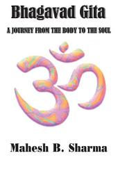 Bhagavad Gita: A JOURNEY FROM THE BODY TO THE SOUL