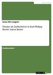 Theater als Zufluchtsort in Karl Philipp Moritz' Anton Reiser