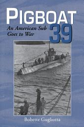 Pigboat 39: An American Sub Goes to War