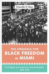The Struggle for Black Freedom in Miami: Civil Rights and America's Tourist Paradise, 1896-1968