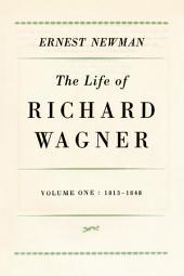Life of Richard Wagner, Volume 1: 1813-1848: Volume 1