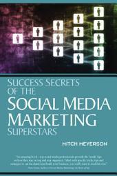 Success Secrets of the Social Media Marketing Superstars