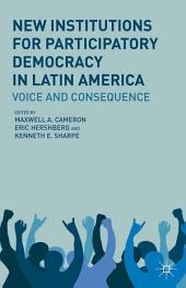 New Institutions for Participatory Democracy in Latin America: Voice and Consequence