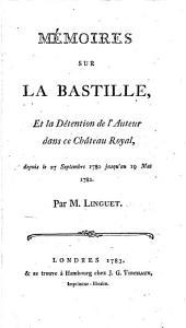 Memoires sur la Bastille, et la détention de l'auteur dans ce Château Royal, depuis le 27 septembre 1780 jusqu'au 19 mai 1782