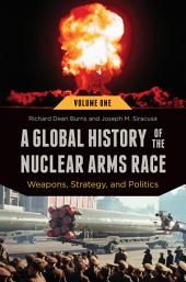 A Global History of the Nuclear Arms Race: Weapons, Strategy, and Politics
