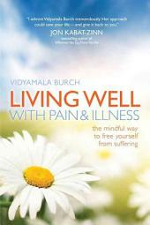 Living Well with Pain and Illness: The Mindful Way to Free Yourself from Suffering