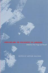 Logicism and the Philosophy of Language: Selections from Frege and Russell