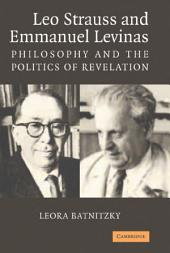Leo Strauss and Emmanuel Levinas: Philosophy and the Politics of Revelation