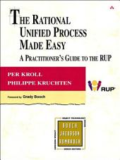 The Rational Unified Process Made Easy: A Practitioner's Guide to the RUP