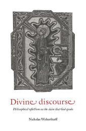 Divine Discourse: Philosophical Reflections on the Claim that God Speaks