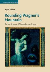 Rounding Wagner's Mountain: Richard Strauss and Modern German Opera