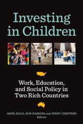 Investing in Children: Work, Education, and Social Policy in Two Rich Countries