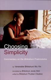 Choosing Simplicity: A Commentary on the Bhikshuni Pratimoksha