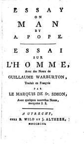 Essay on Man by A. Pope. Essai Sur L'homme, Avec Des Notes de Guillaume Warburton, Traduit en François Par Le Marquis de St. Simon ..