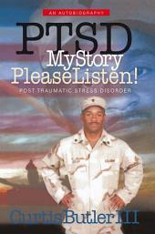 PTSD My Story, Please Listen!: Post Traumatic Stress Disorder