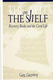 The Self on the Shelf: Recovery Books and the Good Life