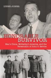 Honorable Survivor: Mao's China, McCarthy's America and the Persecution of John S. Service