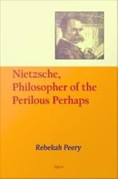 Nietzsche, Philosopher of the Perilous Perhaps