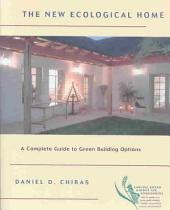 The New Ecological Home: The Complete Guide to Green Building Options