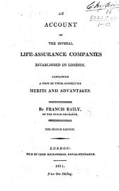 An Account of the several Life-assurance Companies established in London, containing a view of their respective merits and advantages ... The second edition