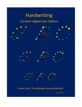 Handwriting: Cursive Uppercase Letters: Colour Dots: The Alphabet Learning Method