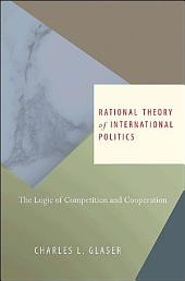 Rational Theory of International Politics: The Logic of Competition and Cooperation