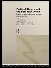Political Theory and the European Union: Legitimacy, Constitutional Choice and Citizenship