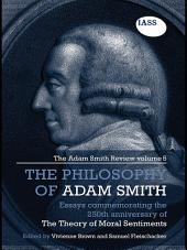 Essays on the Philosophy of Adam Smith: The Adam Smith Review, Volume 5: Essays Commemorating the 250th Anniversary of the Theory of Moral Sentiments
