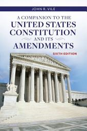 A Companion to the United States Constitution and Its Amendments: Edition 6