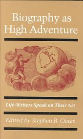 Biography as High Adventure: Life-writers Speak on Their Art