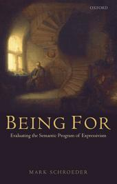 Being For : Evaluating the Semantic Program of Expressivism: Evaluating the Semantic Program of Expressivism