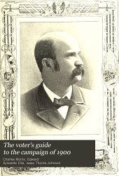 The voter's guide to the campaign of 1900: Great issues and national leaders; live questions of the day discussed ...