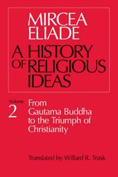 History of Religious Ideas, Volume 2: From Gautama Buddha to the Triumph of Christianity, Volume 2