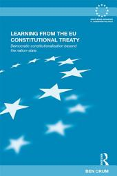 Learning from the EU Constitutional Treaty: Democratic Constitutionalization beyond the Nation-State