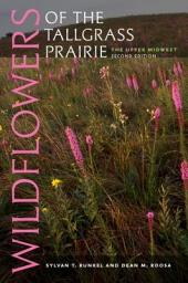 Wildflowers of the Tallgrass Prairie: The Upper Midwest